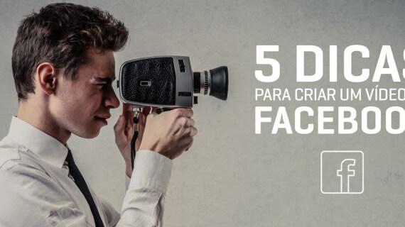 5 Dicas para criares um vídeo no Facebook